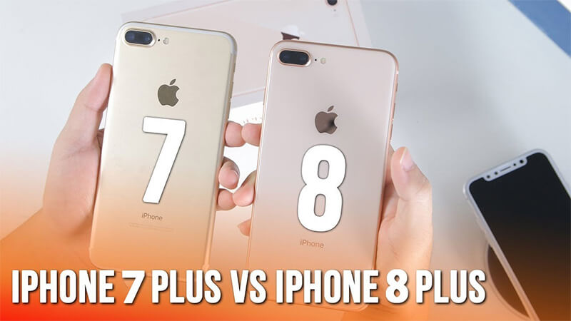 iPhone 7 Plus và iPhone 8 Plus đánh giá